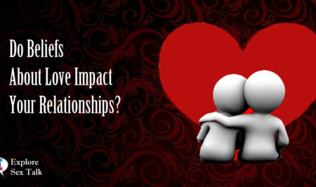 Do Beliefs About Love Impact Your Relationships?