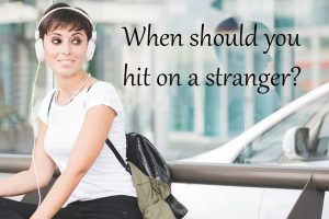 when-should-you-hit-on-a-stranger-in-public