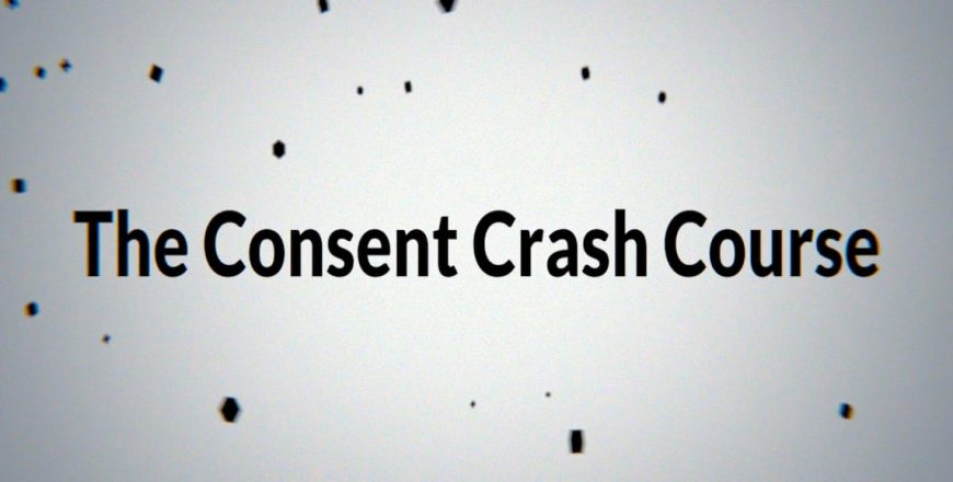 The Consent Crash Course