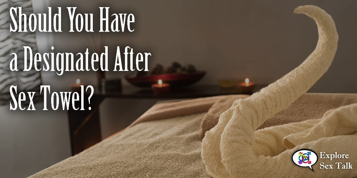 should you have a designated after sex towel