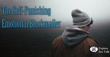 the self-punishing emotional blackmailer