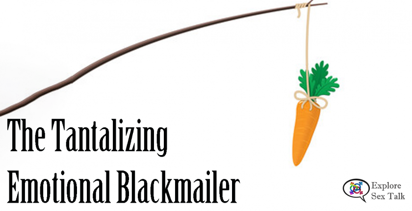 tantalizing emotional blackmailer