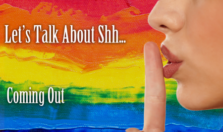Let's Talk About Shh… Coming Out