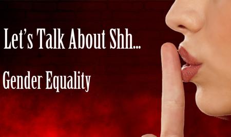 Let's Talk About Shh… Gender Equality