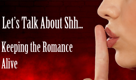 Let's Talk About Shh… Keeping the Romance Alive