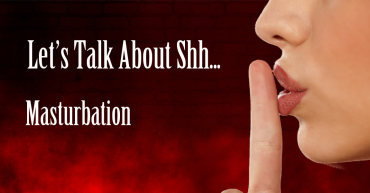 let's talk about shh... masturbation