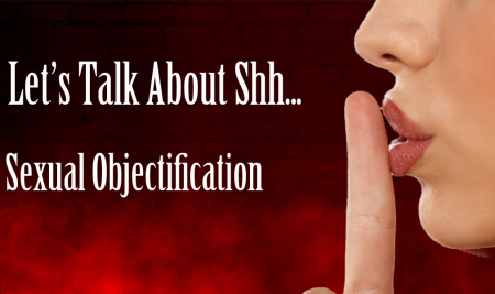 Let's Talk About Shh… Sexual Objectification