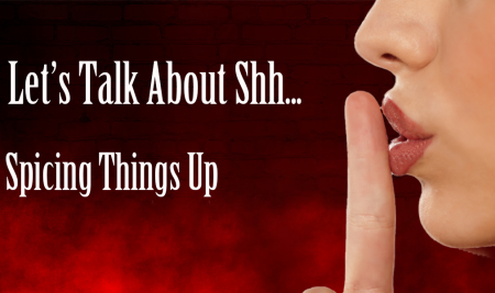 Let's Talk About Shh… Spicing Things Up!