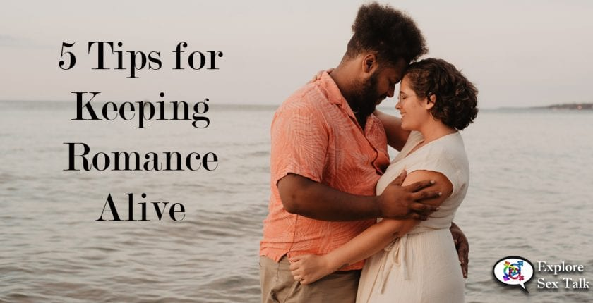 5 tips for keeping romance alive in your relationships