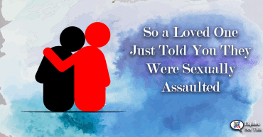 what to do when a loved one tells you they were sexually assaulted